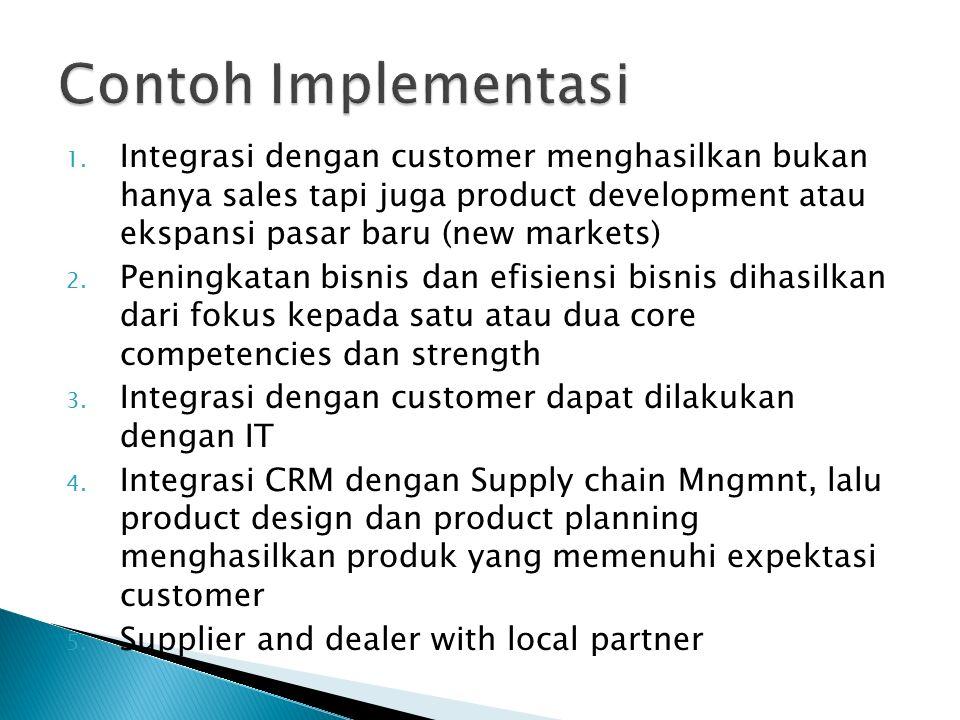 1. Integrasi dengan customer menghasilkan bukan hanya sales tapi juga product development atau ekspansi pasar baru (new markets) 2. Peningkatan bisnis
