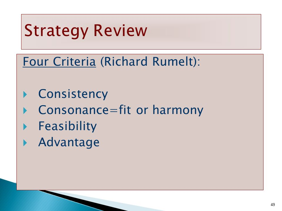 49 Strategy Review Four Criteria (Richard Rumelt):  Consistency  Consonance=fit or harmony  Feasibility  Advantage