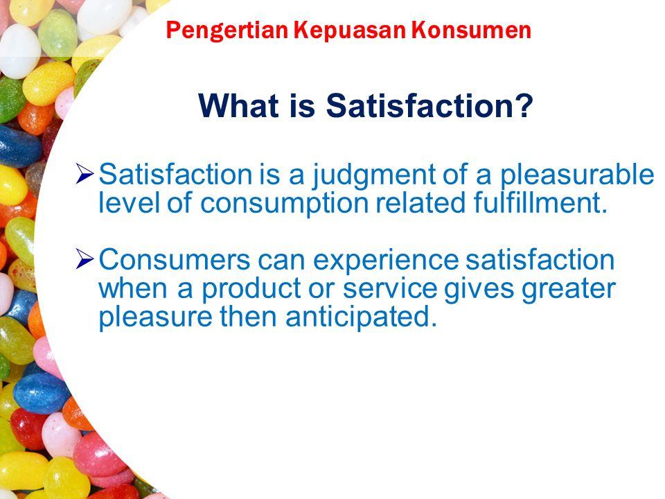 Pengertian Kepuasan Konsumen What is Satisfaction.