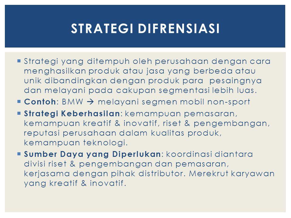  Strategi yang ditempuh oleh perusahaan dengan cara menghasilkan produk atau jasa yang berbeda atau unik dibandingkan dengan produk para pesaingnya d