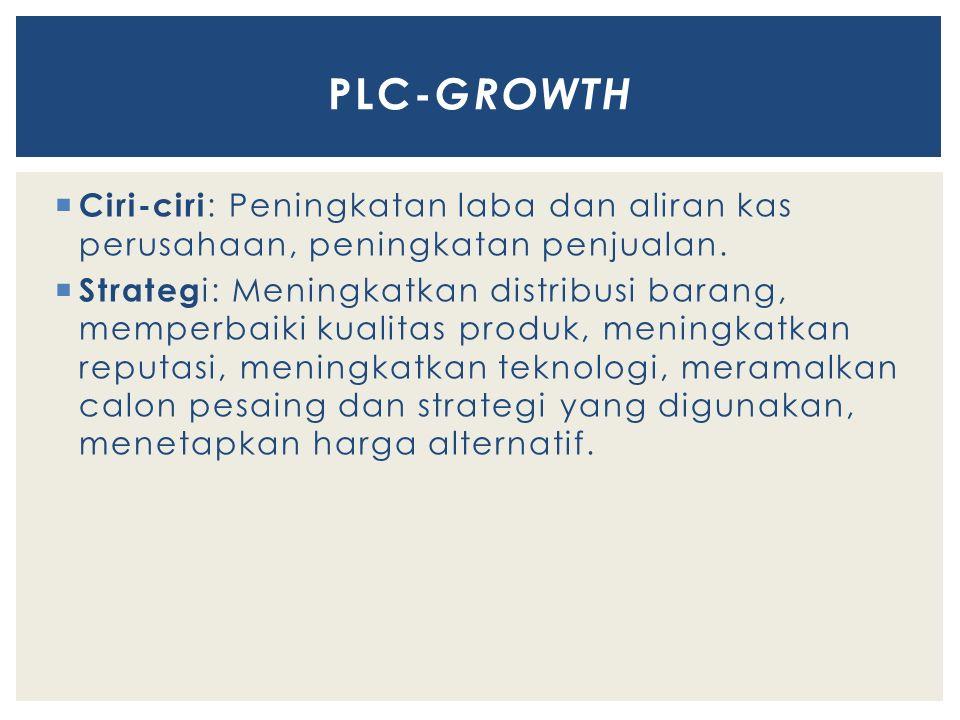 Ciri-ciri : Peningkatan laba dan aliran kas perusahaan, peningkatan penjualan.  Strateg i: Meningkatkan distribusi barang, memperbaiki kualitas pro