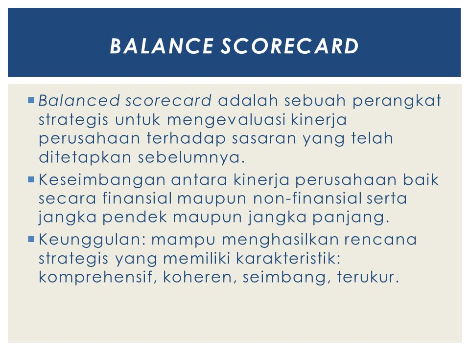  Balanced scorecard adalah sebuah perangkat strategis untuk mengevaluasi kinerja perusahaan terhadap sasaran yang telah ditetapkan sebelumnya.