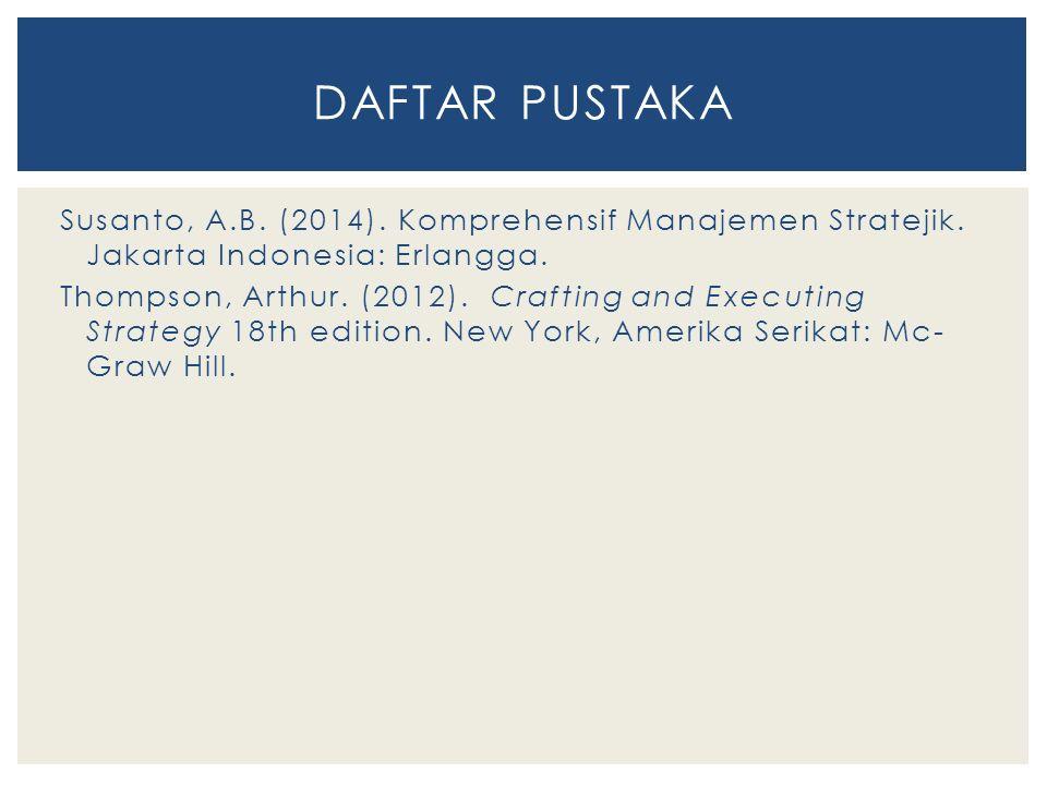 Susanto, A.B. (2014). Komprehensif Manajemen Stratejik. Jakarta Indonesia: Erlangga. Thompson, Arthur. (2012). Crafting and Executing Strategy 18th ed