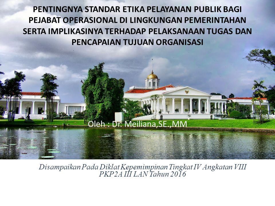 PENTINGNYA STANDAR ETIKA PELAYANAN PUBLIK BAGI PEJABAT OPERASIONAL DI LINGKUNGAN PEMERINTAHAN SERTA IMPLIKASINYA TERHADAP PELAKSANAAN TUGAS DAN PENCAPAIAN TUJUAN ORGANISASI Oleh : Dr.