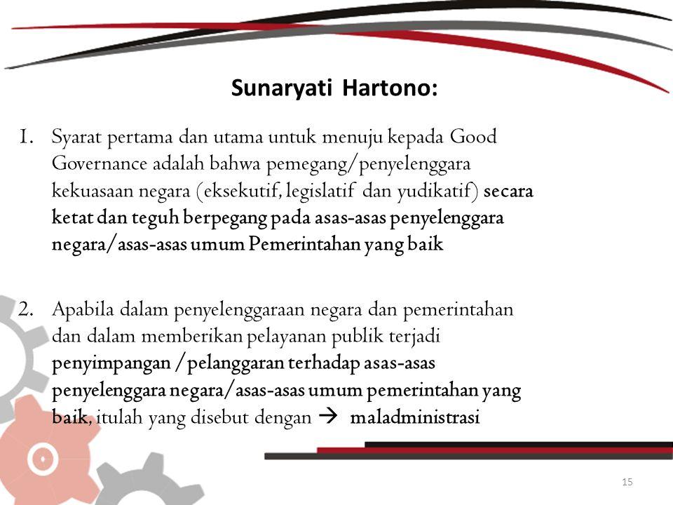 Sunaryati Hartono: 1.Syarat pertama dan utama untuk menuju kepada Good Governance adalah bahwa pemegang/penyelenggara kekuasaan negara (eksekutif, leg
