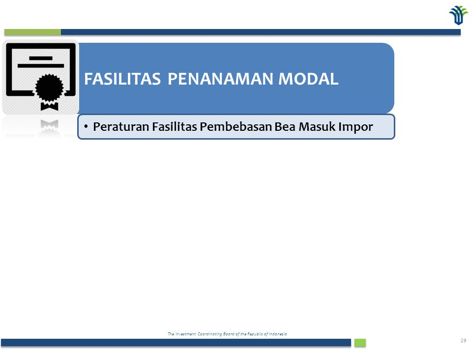 The Investment Coordinating Board of the Republic of Indonesia 29 FASILITAS PENANAMAN MODAL Peraturan Fasilitas Pembebasan Bea Masuk Impor