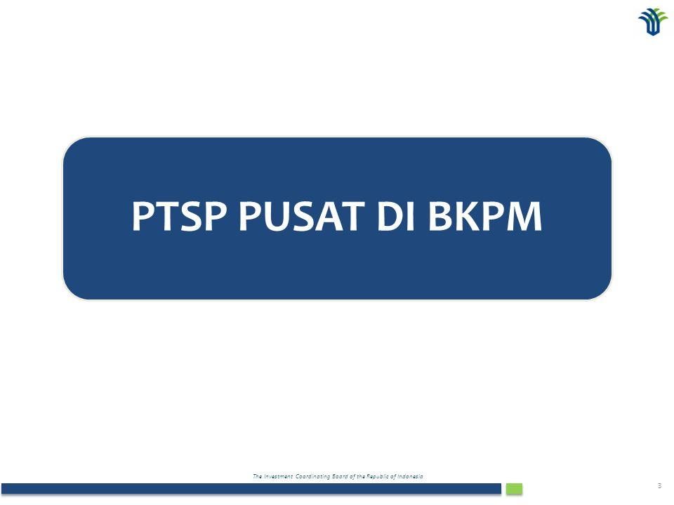The Investment Coordinating Board of the Republic of Indonesia 14 DASAR HUKUM: PTSP PUSAT–BKPM Pemerintahan Daerah UU No.