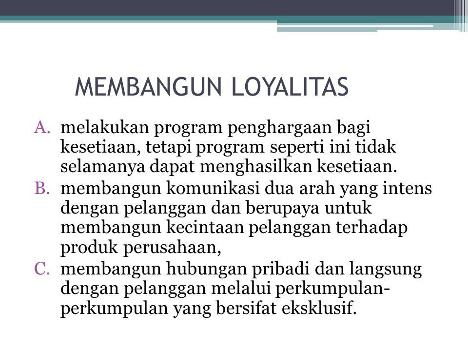 MEMBANGUN LOYALITAS A.melakukan program penghargaan bagi kesetiaan, tetapi program seperti ini tidak selamanya dapat menghasilkan kesetiaan.