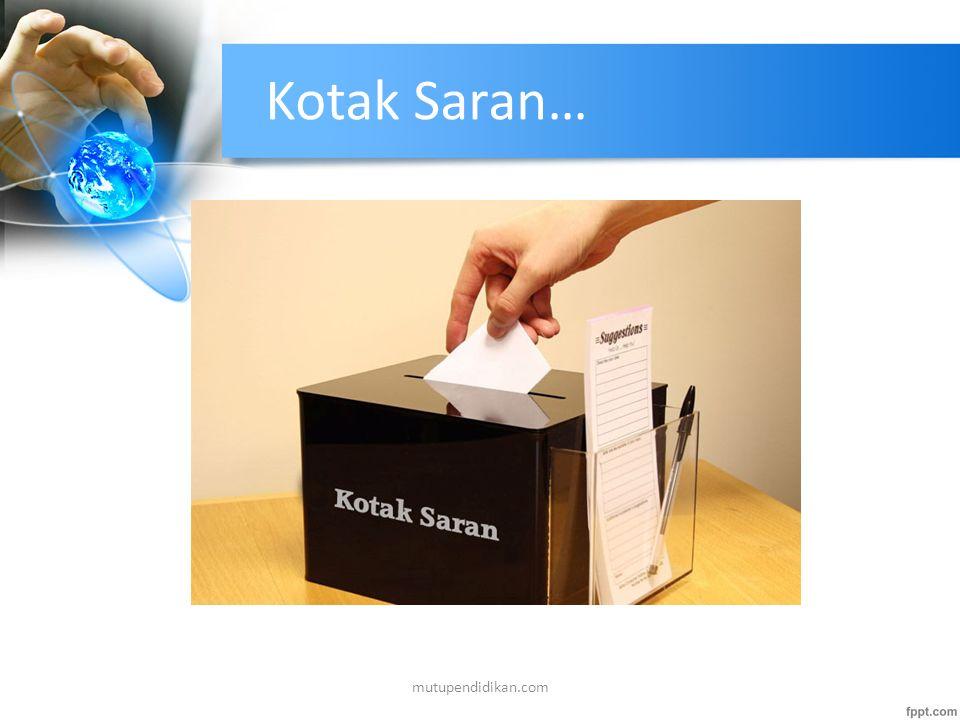 Sistem Saran Dan Komplin (Complaint and suggestion system)… Lembaga Pendidikan menyediakan kotak saran, komunikasi dua arah, menyiapkan petugas sepert