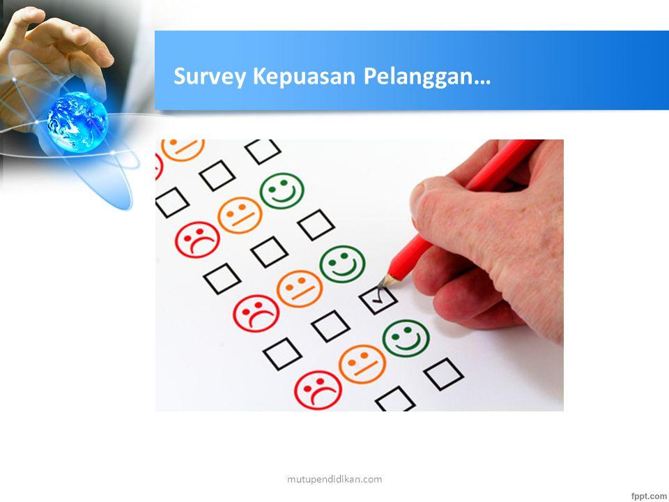 Survey Kepuasan Pelanggan… Dengan cara melakukan survey ke lapangan, menyebarkan daftar pertanyaan, angket, kuisioner, wawancara langsung, telephone c
