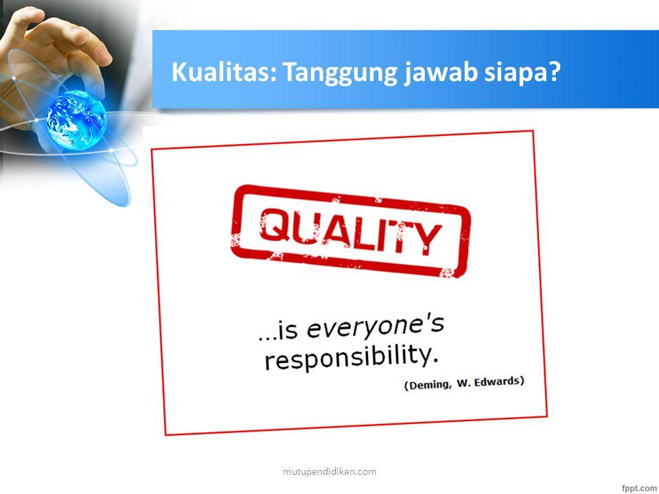 Kualitas: Tanggung jawab siapa? mutupendidikan.com