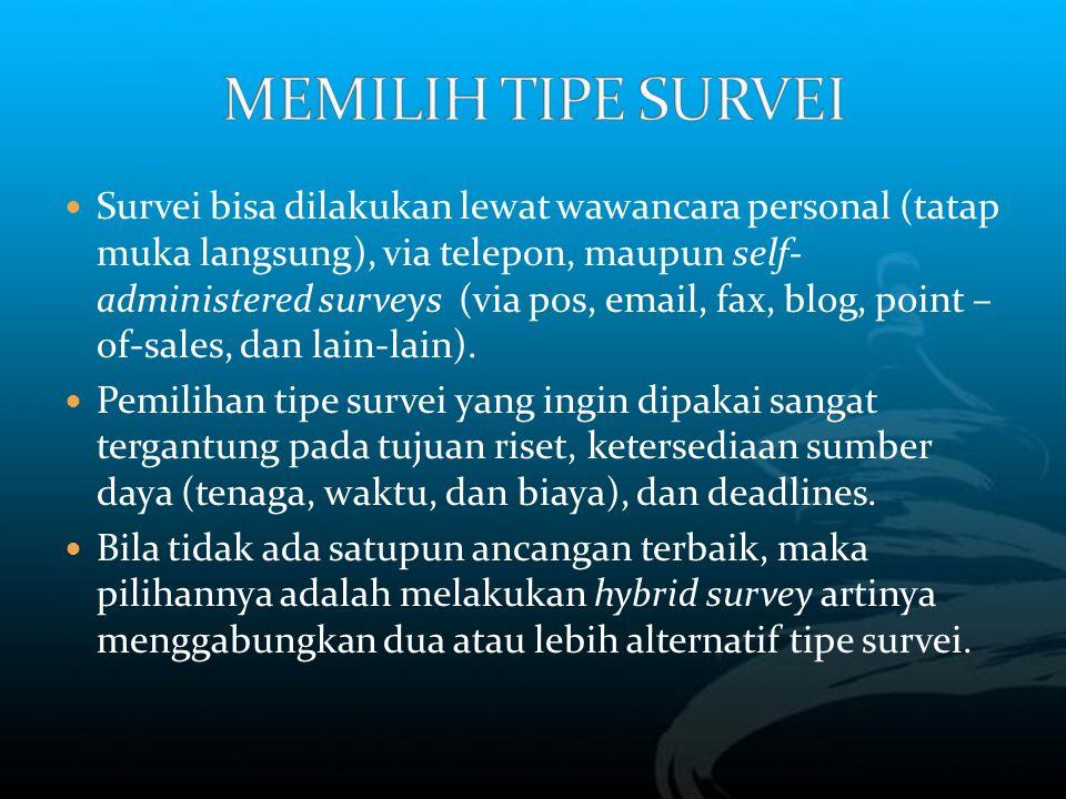 Survei bisa dilakukan lewat wawancara personal (tatap muka langsung), via telepon, maupun self- administered surveys (via pos, email, fax, blog, point