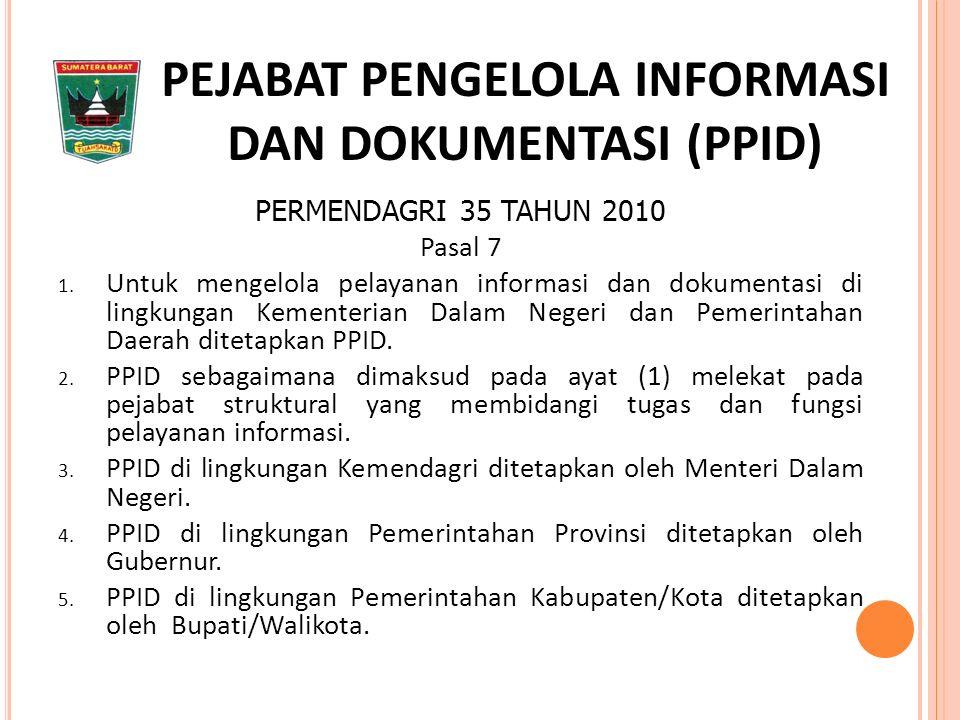 PEJABAT PENGELOLA INFORMASI DAN DOKUMENTASI (PPID) PERMENDAGRI 35 TAHUN 2010 Pasal 7 1.