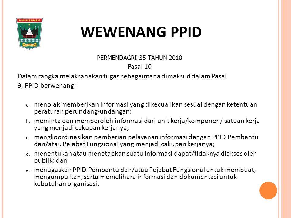 PERMENDAGRI 35 TAHUN 2010 Pasal 10 Dalam rangka melaksanakan tugas sebagaimana dimaksud dalam Pasal 9, PPID berwenang: a.