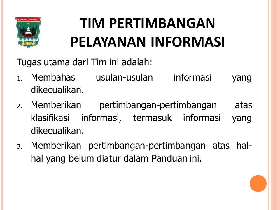 Tugas utama dari Tim ini adalah: 1. Membahas usulan-usulan informasi yang dikecualikan.