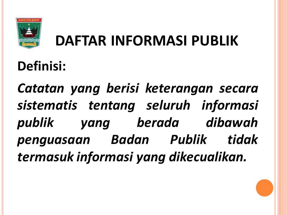 Definisi: Catatan yang berisi keterangan secara sistematis tentang seluruh informasi publik yang berada dibawah penguasaan Badan Publik tidak termasuk informasi yang dikecualikan.