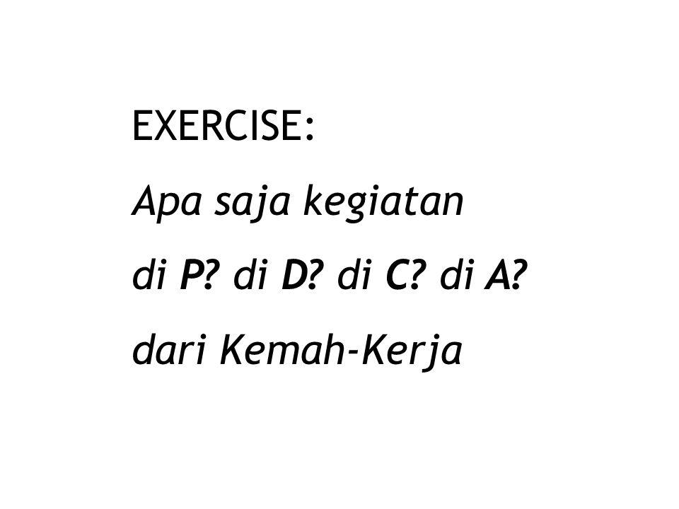 EXERCISE: Apa saja kegiatan di P? di D? di C? di A? dari Kemah-Kerja
