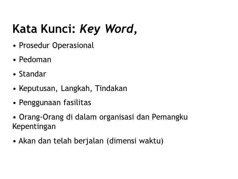 Kata Kunci: Key Word, Prosedur Operasional Pedoman Standar Keputusan, Langkah, Tindakan Penggunaan fasilitas Orang-Orang di dalam organisasi dan Pemangku Kepentingan Akan dan telah berjalan (dimensi waktu)