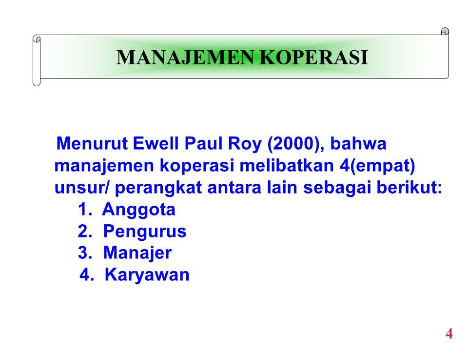 Menurut Ewell Paul Roy (2000), bahwa manajemen koperasi melibatkan 4(empat) unsur/ perangkat antara lain sebagai berikut: 1.