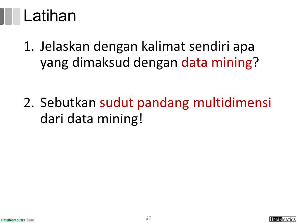 1.Jelaskan dengan kalimat sendiri apa yang dimaksud dengan data mining.
