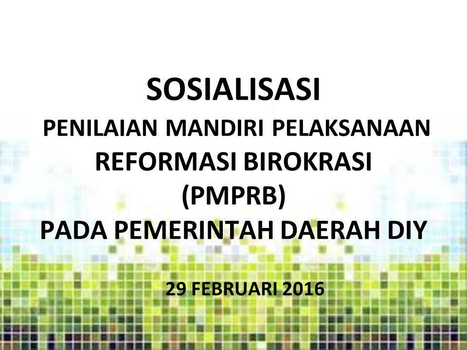 SOSIALISASI PENILAIAN MANDIRI PELAKSANAAN REFORMASI BIROKRASI (PMPRB) PADA PEMERINTAH DAERAH DIY 29 FEBRUARI 2016