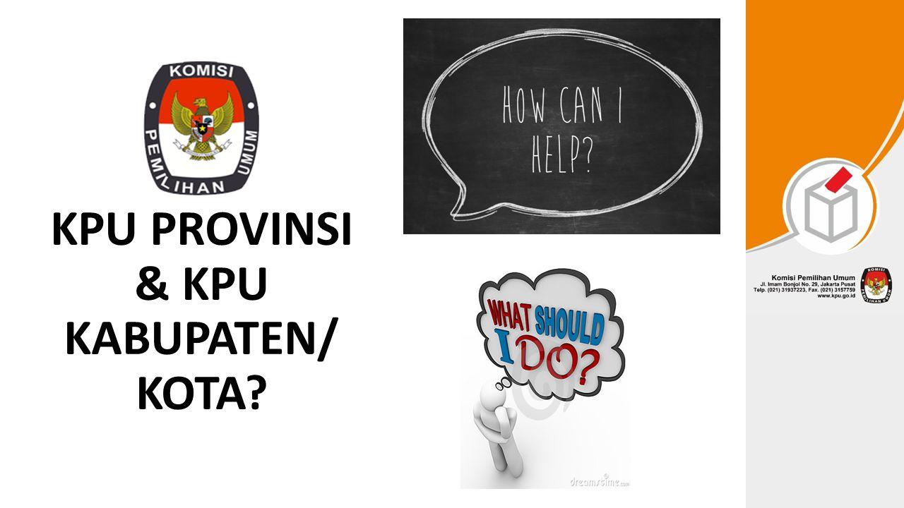 KPU PROVINSI & KPU KABUPATEN/ KOTA
