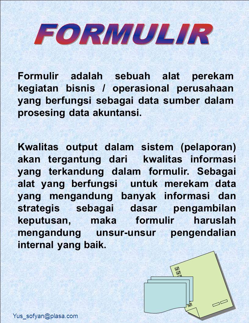 Formulir adalah sebuah alat perekam kegiatan bisnis / operasional perusahaan yang berfungsi sebagai data sumber dalam prosesing data akuntansi.