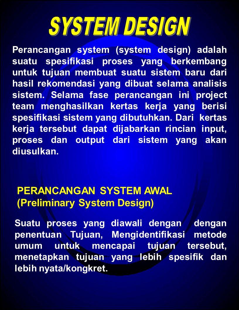 Perancangan system (system design) adalah suatu spesifikasi proses yang berkembang untuk tujuan membuat suatu sistem baru dari hasil rekomendasi yang dibuat selama analisis sistem.