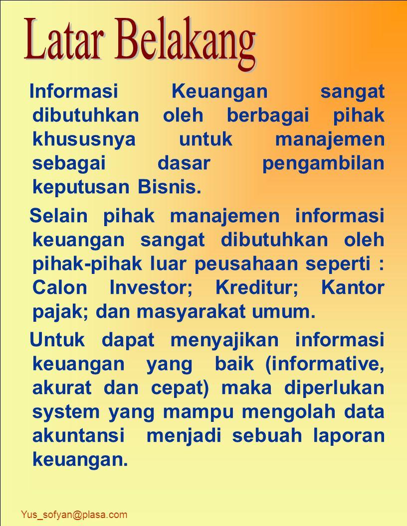 Informasi Keuangan sangat dibutuhkan oleh berbagai pihak khususnya untuk manajemen sebagai dasar pengambilan keputusan Bisnis.