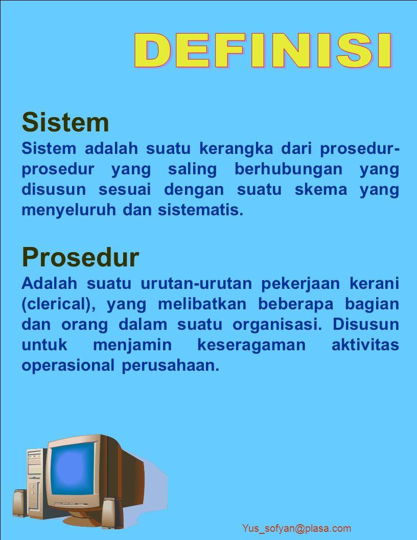 Sistem Sistem adalah suatu kerangka dari prosedur- prosedur yang saling berhubungan yang disusun sesuai dengan suatu skema yang menyeluruh dan sistematis.