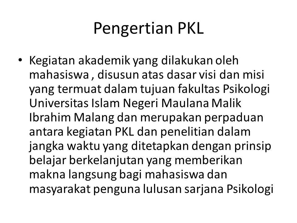Pengertian PKL Kegiatan akademik yang dilakukan oleh mahasiswa, disusun atas dasar visi dan misi yang termuat dalam tujuan fakultas Psikologi Universi