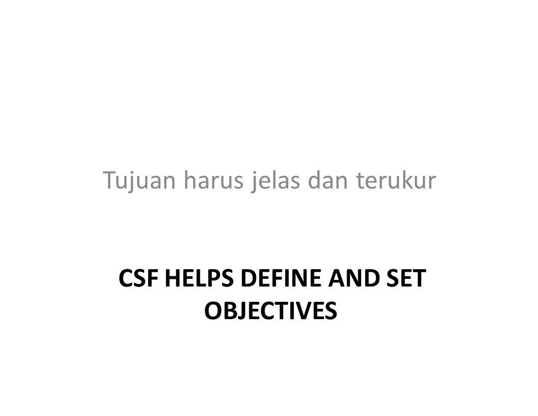 Tujuan harus jelas dan terukur CSF HELPS DEFINE AND SET OBJECTIVES