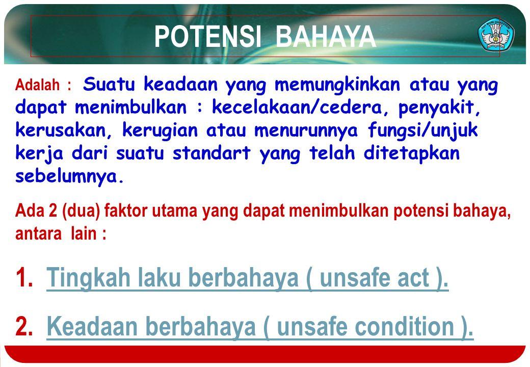 POTENSI BAHAYA Adalah : Suatu keadaan yang memungkinkan atau yang dapat menimbulkan : kecelakaan/cedera, penyakit, kerusakan, kerugian atau menurunnya