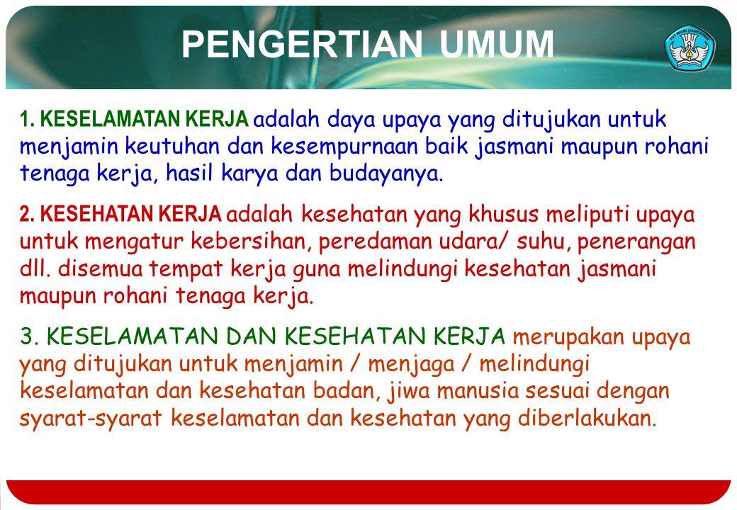 PENGERTIAN UMUM 1. KESELAMATAN KERJA adalah daya upaya yang ditujukan untuk menjamin keutuhan dan kesempurnaan baik jasmani maupun rohani tenaga kerja