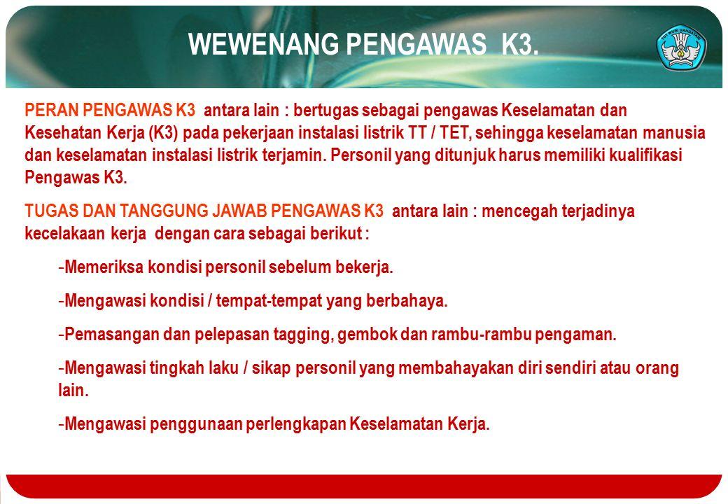 WEWENANG PENGAWAS K3. PERAN PENGAWAS K3 antara lain : bertugas sebagai pengawas Keselamatan dan Kesehatan Kerja (K3) pada pekerjaan instalasi listrik