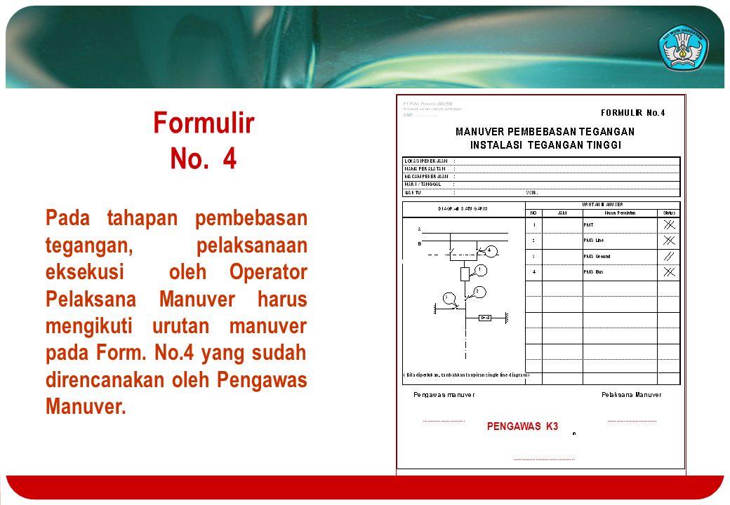 Formulir No. 4 Pada tahapan pembebasan tegangan, pelaksanaan eksekusi oleh Operator Pelaksana Manuver harus mengikuti urutan manuver pada Form. No.4 y