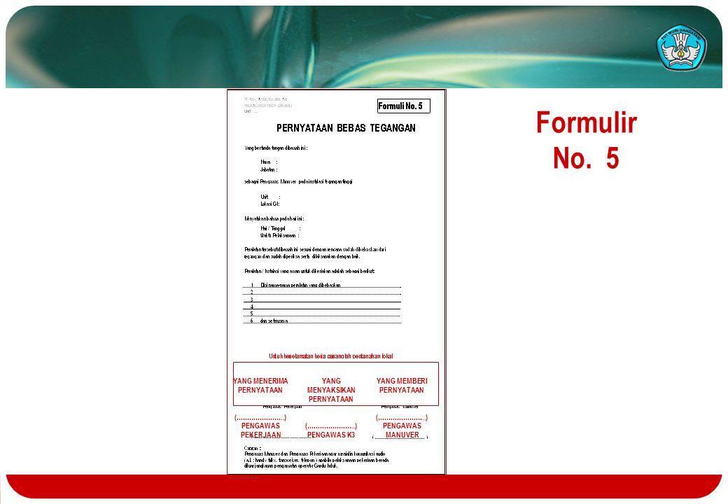 Formulir No. 5 YANG MENERIMA PERNYATAAN (…………………..) PENGAWAS PEKERJAAN YANG MEMBERI PERNYATAAN (…………………..) PENGAWAS MANUVER YANG MENYAKSIKAN PERNYATAA