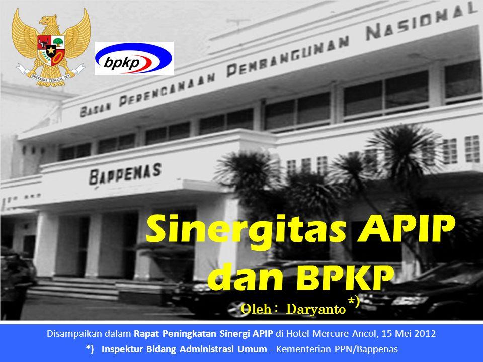 1 Sinergitas APIP dan BPKP Oleh : Daryanto *) Disampaikan dalam Rapat Peningkatan Sinergi APIP di Hotel Mercure Ancol, 15 Mei 2012 *) Inspektur Bidang Administrasi Umum - Kementerian PPN/Bappenas