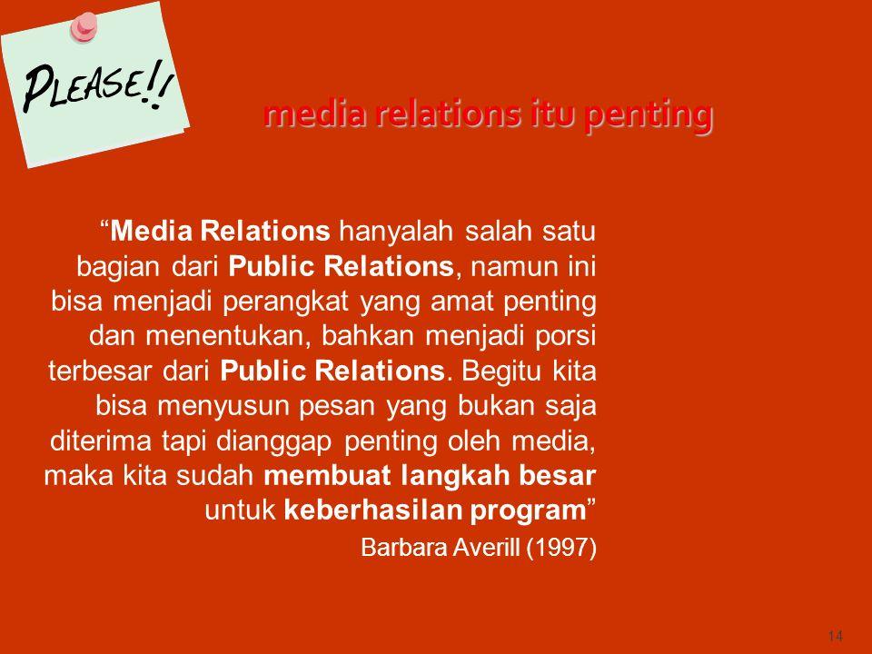 Media Relations hanyalah salah satu bagian dari Public Relations, namun ini bisa menjadi perangkat yang amat penting dan menentukan, bahkan menjadi porsi terbesar dari Public Relations.