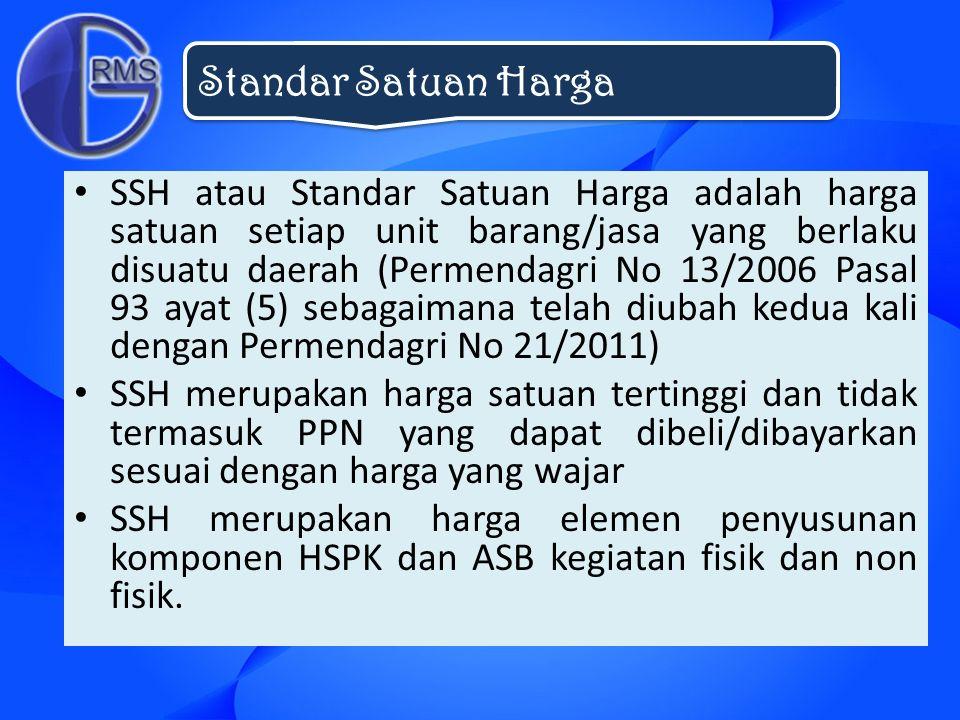 SSH atau Standar Satuan Harga adalah harga satuan setiap unit barang/jasa yang berlaku disuatu daerah (Permendagri No 13/2006 Pasal 93 ayat (5) sebaga