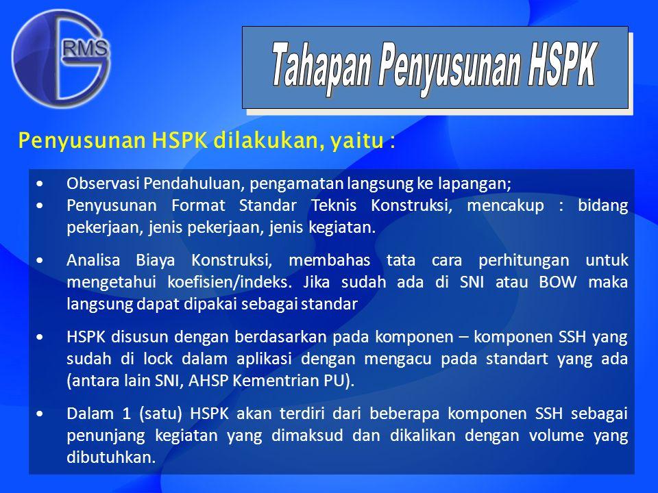 Penyusunan HSPK dilakukan, yaitu : Observasi Pendahuluan, pengamatan langsung ke lapangan; Penyusunan Format Standar Teknis Konstruksi, mencakup : bid