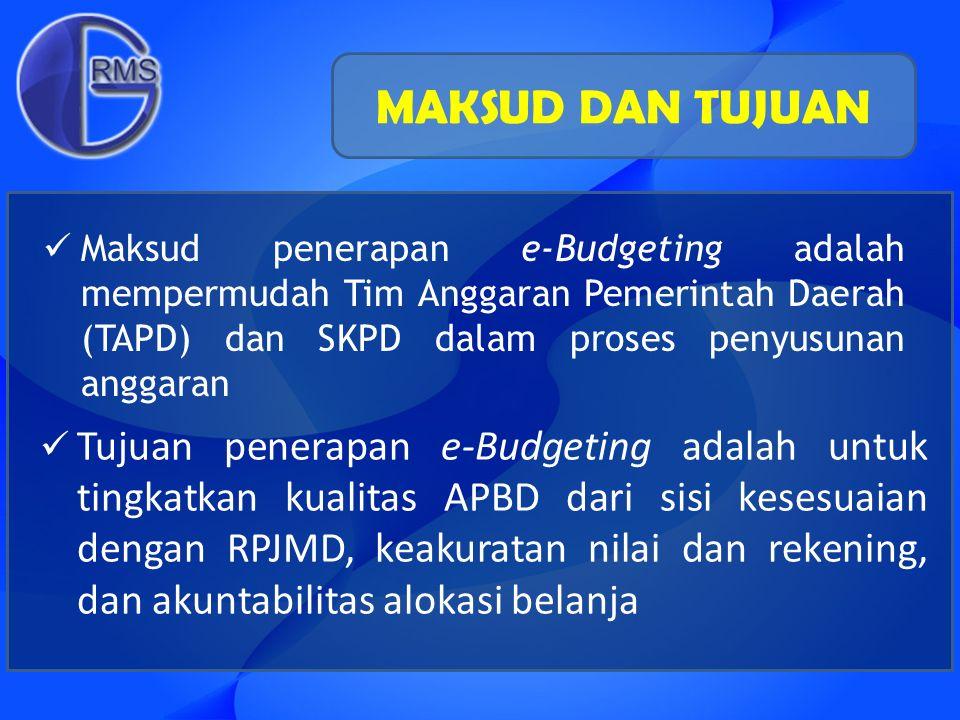 Maksud penerapan e-Budgeting adalah mempermudah Tim Anggaran Pemerintah Daerah (TAPD) dan SKPD dalam proses penyusunan anggaran Tujuan penerapan e-Bud
