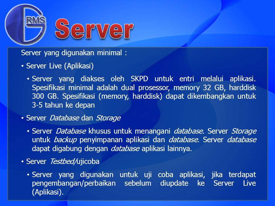 Server yang digunakan minimal : Server Live (Aplikasi) Server yang diakses oleh SKPD untuk entri melalui aplikasi. Spesifikasi minimal adalah dual pro