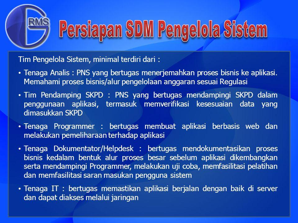 Tim Pengelola Sistem, minimal terdiri dari : Tenaga Analis : PNS yang bertugas menerjemahkan proses bisnis ke aplikasi. Memahami proses bisnis/alur pe