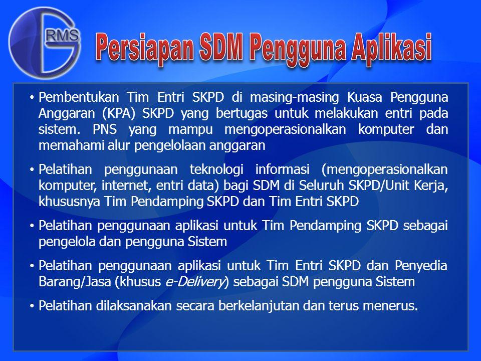 Pembentukan Tim Entri SKPD di masing-masing Kuasa Pengguna Anggaran (KPA) SKPD yang bertugas untuk melakukan entri pada sistem. PNS yang mampu mengope