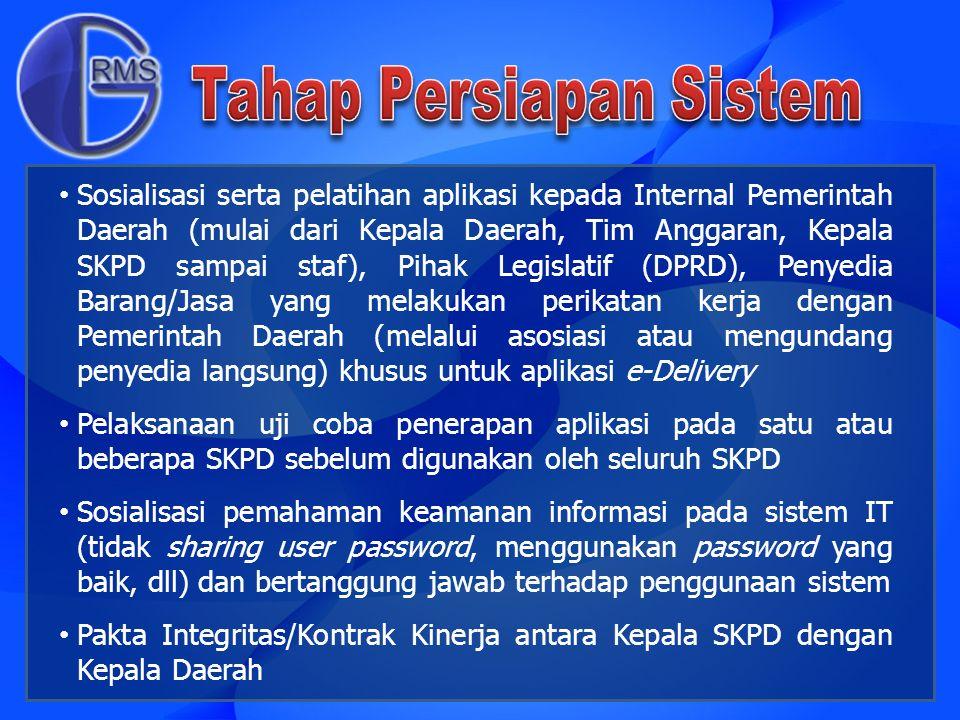 Sosialisasi serta pelatihan aplikasi kepada Internal Pemerintah Daerah (mulai dari Kepala Daerah, Tim Anggaran, Kepala SKPD sampai staf), Pihak Legisl