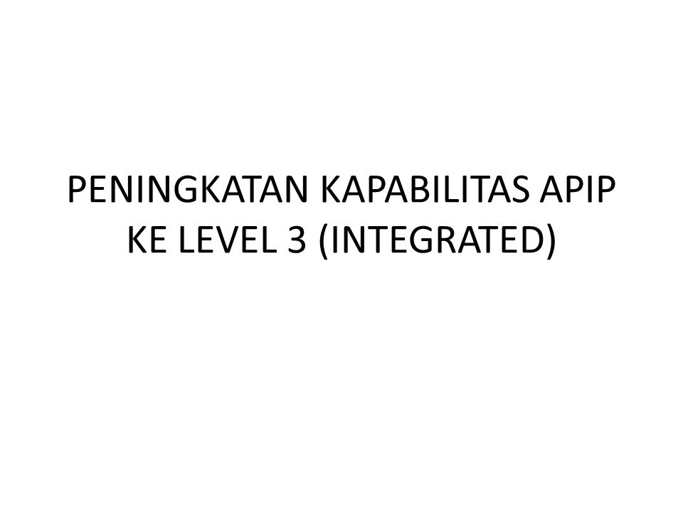 PENINGKATAN KAPABILITAS APIP KE LEVEL 3 (INTEGRATED)