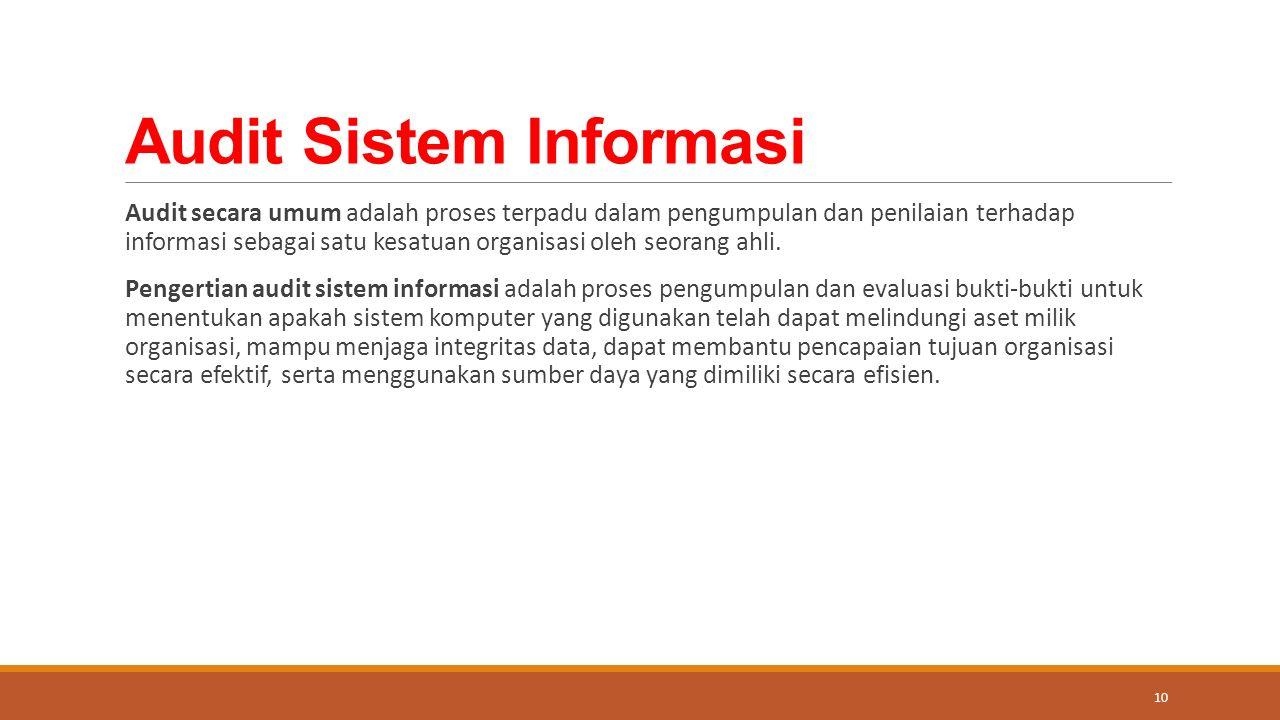 Audit Sistem Informasi Audit secara umum adalah proses terpadu dalam pengumpulan dan penilaian terhadap informasi sebagai satu kesatuan organisasi oleh seorang ahli.