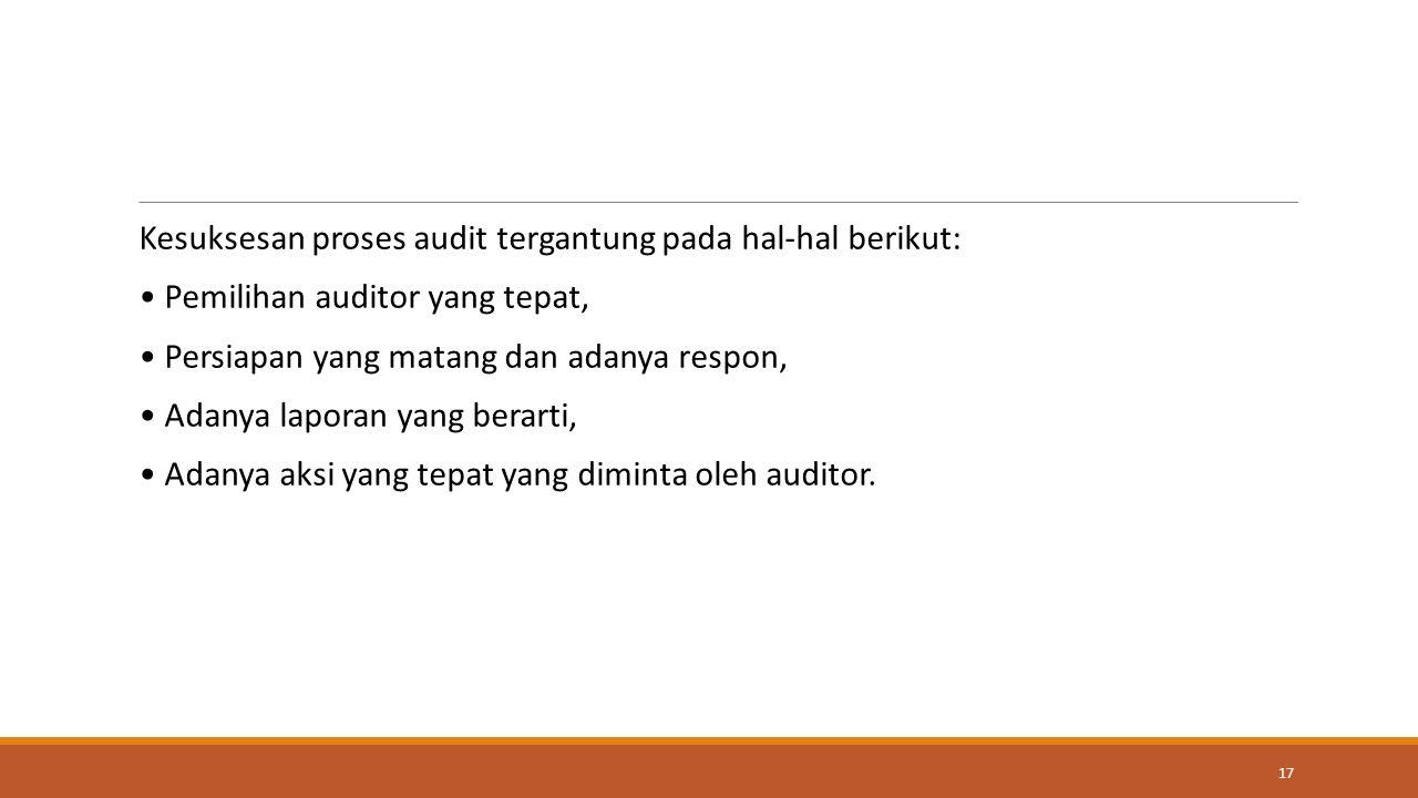 Kesuksesan proses audit tergantung pada hal-hal berikut: Pemilihan auditor yang tepat, Persiapan yang matang dan adanya respon, Adanya laporan yang berarti, Adanya aksi yang tepat yang diminta oleh auditor.