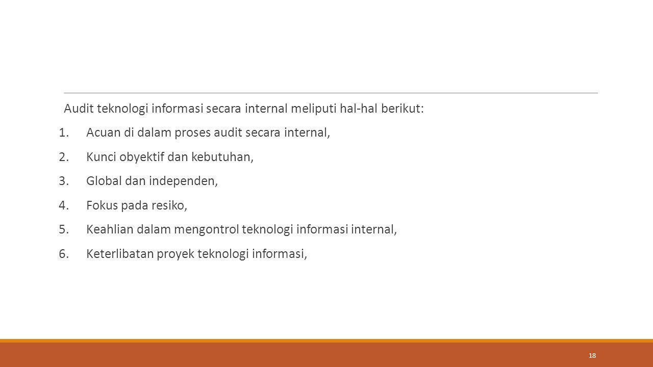 Audit teknologi informasi secara internal meliputi hal-hal berikut: 1.